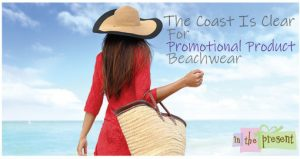 ITP Promotional Products article The Coast is Clear for Promotional Product Beachwear